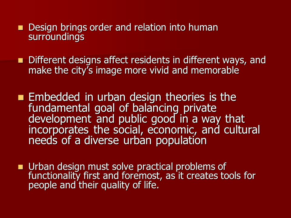 Design brings order and relation into human surroundings Design brings order and relation into human surroundings Different designs affect residents i