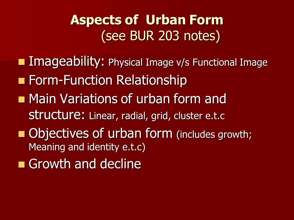 Aspects of Urban Form (see BUR 203 notes) Imageability: Physical Image v/s Functional Image Imageability: Physical Image v/s Functional Image Form-Fun