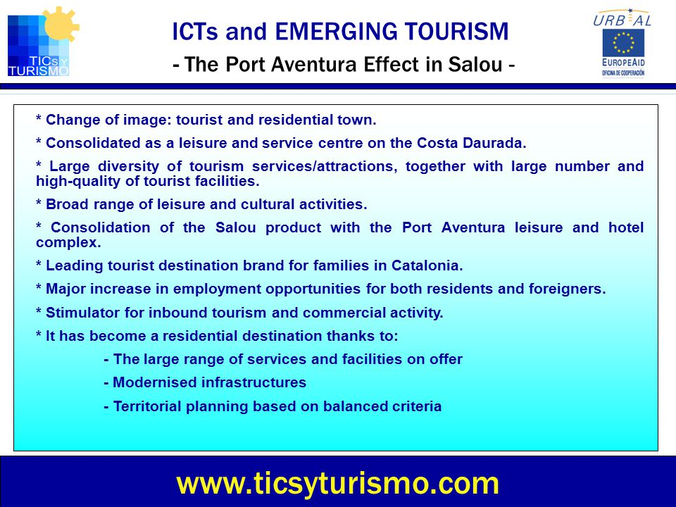 ICTs and EMERGING TOURISM - The Port Aventura Effect in Salou - www.ticsyturismo.com * Change of image: tourist and residential town. * Consolidated a