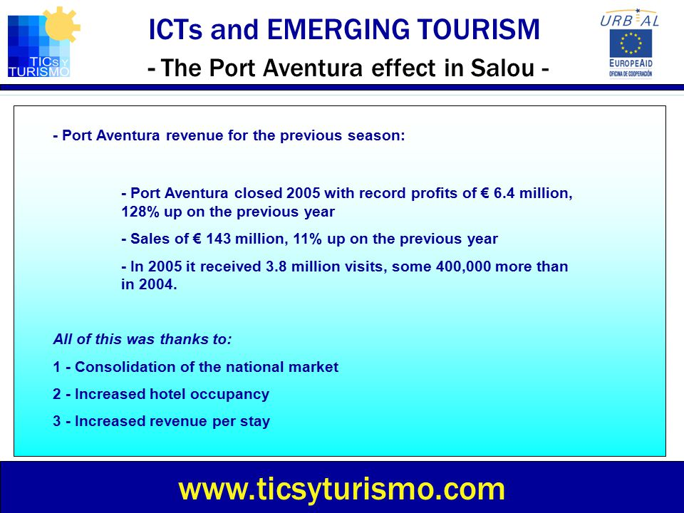 ICTs and EMERGING TOURISM - The Port Aventura effect in Salou - www.ticsyturismo.com - Port Aventura revenue for the previous season: - Port Aventura
