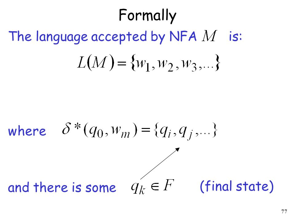 77 Formally The language accepted by NFA is: where and there is some (final state)