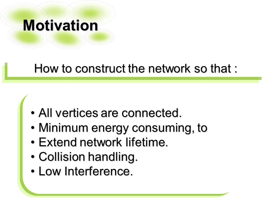 Motivation How to construct the network so that : All vertices are connected.All vertices are connected.