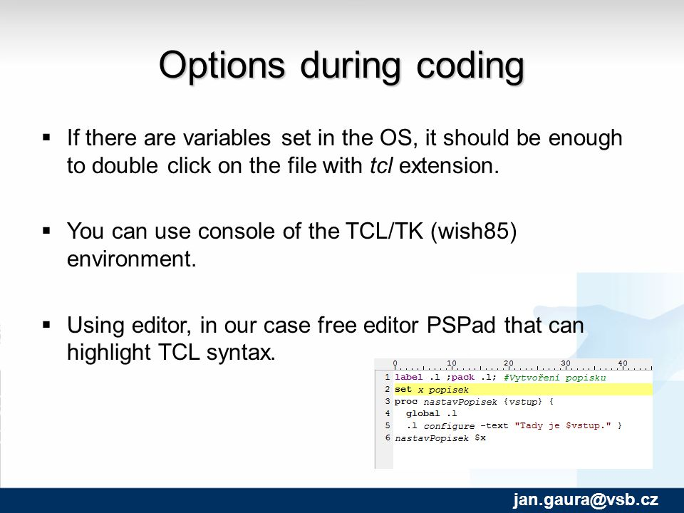 Options during coding  If there are variables set in the OS, it should be enough to double click on the file with tcl extension.