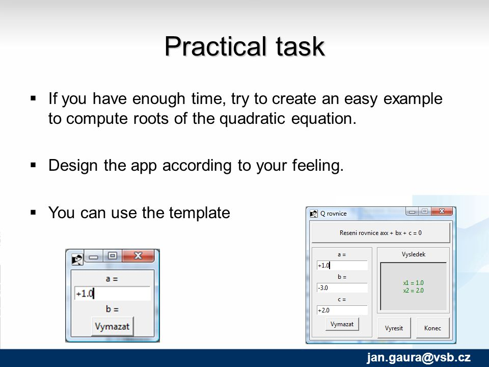 Practical task  If you have enough time, try to create an easy example to compute roots of the quadratic equation.