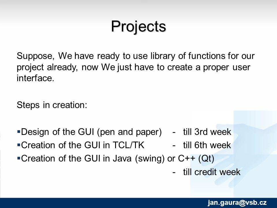 Projects Suppose, We have ready to use library of functions for our project already, now We just have to create a proper user interface.