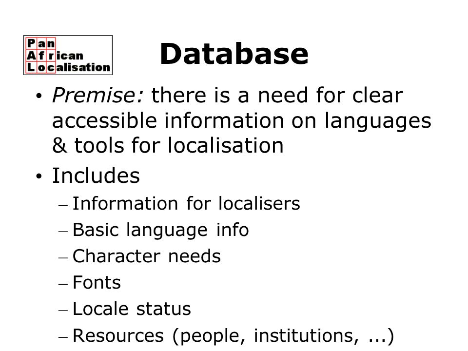 Database Premise: there is a need for clear accessible information on languages & tools for localisation Includes – Information for localisers – Basic
