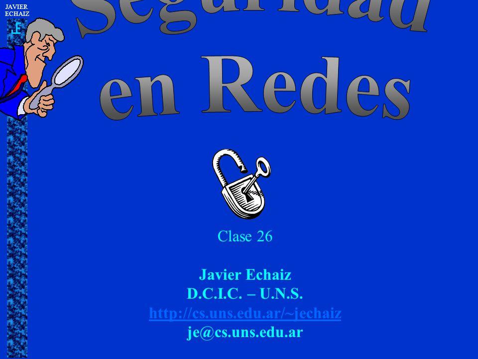 JAVIER ECHAIZ Clase 26 Javier Echaiz D.C.I.C. – U.N.S.