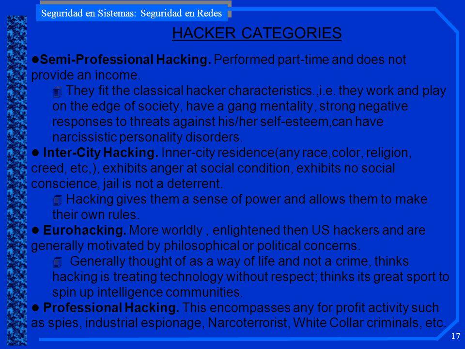 Seguridad en Sistemas: Seguridad en Redes 17 HACKER CATEGORIES l Semi-Professional Hacking.