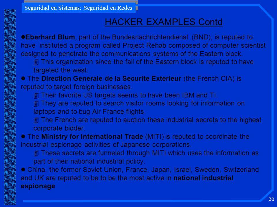 Seguridad en Sistemas: Seguridad en Redes 20 HACKER EXAMPLES Contd l Eberhard Blum, part of the Bundesnachrichtendienst (BND), is reputed to have inst