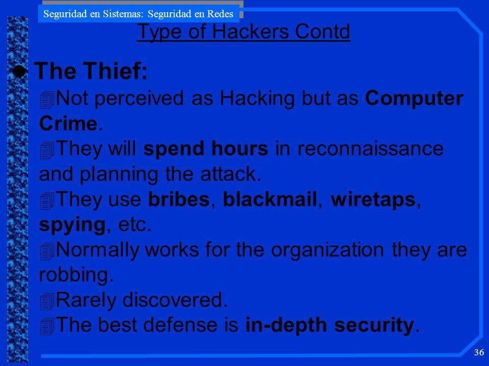 Seguridad en Sistemas: Seguridad en Redes 36 l The Thief: 4 Not perceived as Hacking but as Computer Crime.