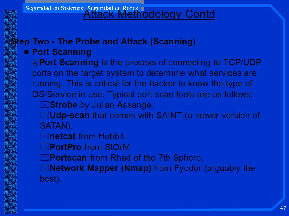 Seguridad en Sistemas: Seguridad en Redes 47 Step Two - The Probe and Attack (Scanning) l Port Scanning 4 Port Scanning is the process of connecting t