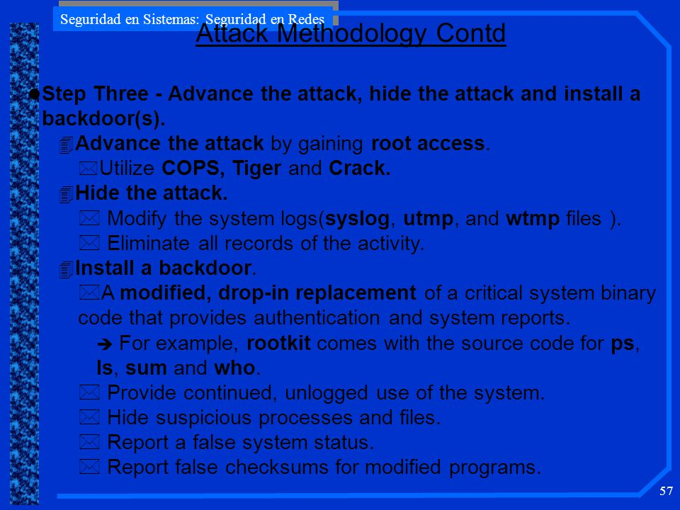 Seguridad en Sistemas: Seguridad en Redes 57 l Step Three - Advance the attack, hide the attack and install a backdoor(s).