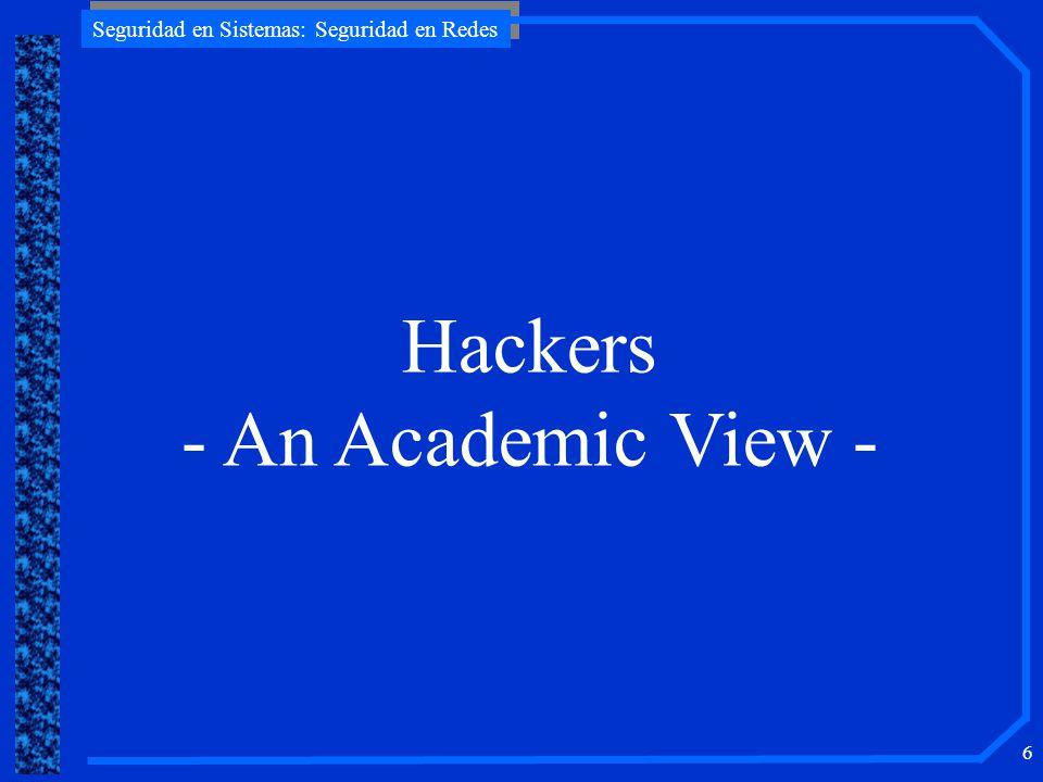 Seguridad en Sistemas: Seguridad en Redes 6 Hackers - An Academic View -