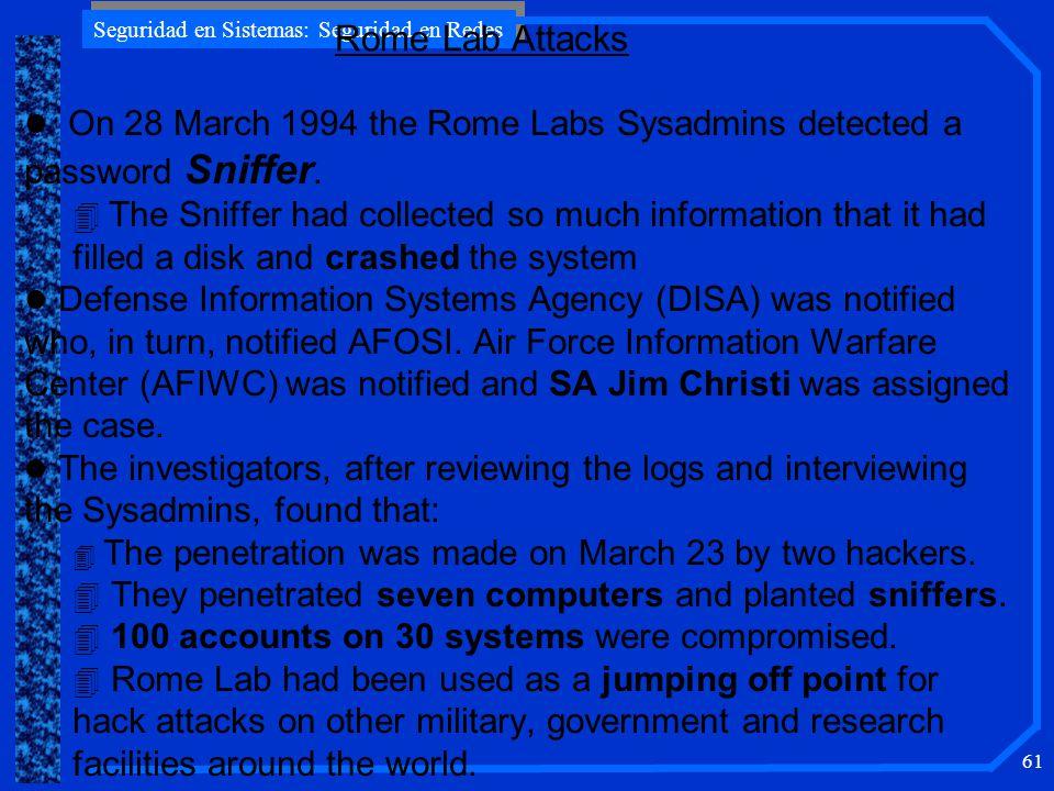 Seguridad en Sistemas: Seguridad en Redes 61 l On 28 March 1994 the Rome Labs Sysadmins detected a password Sniffer.