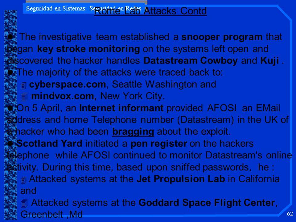 Seguridad en Sistemas: Seguridad en Redes 62 l The investigative team established a snooper program that began key stroke monitoring on the systems le