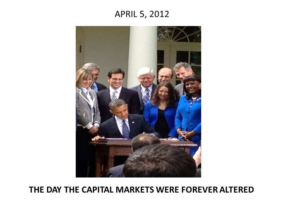 APRIL 5, 2012 THE DAY THE CAPITAL MARKETS WERE FOREVER ALTERED