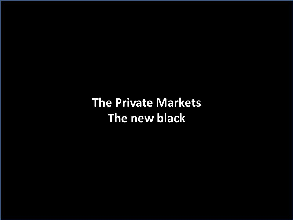 The Private Markets The new black