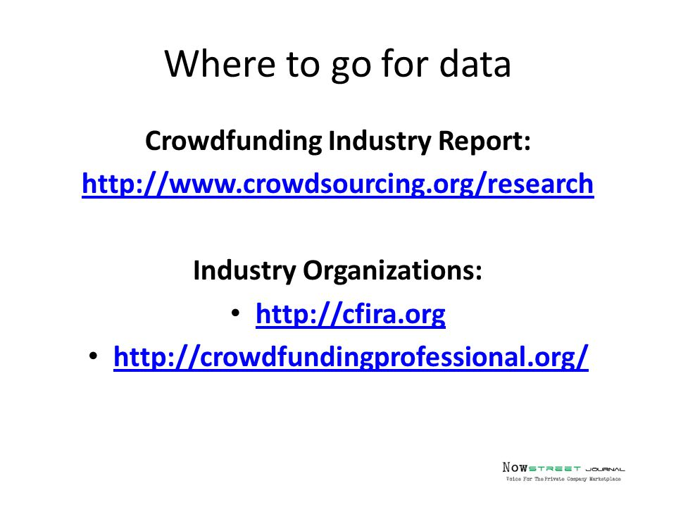 Where to go for data Crowdfunding Industry Report: http://www.crowdsourcing.org/research Industry Organizations: http://cfira.org http://crowdfundingprofessional.org/