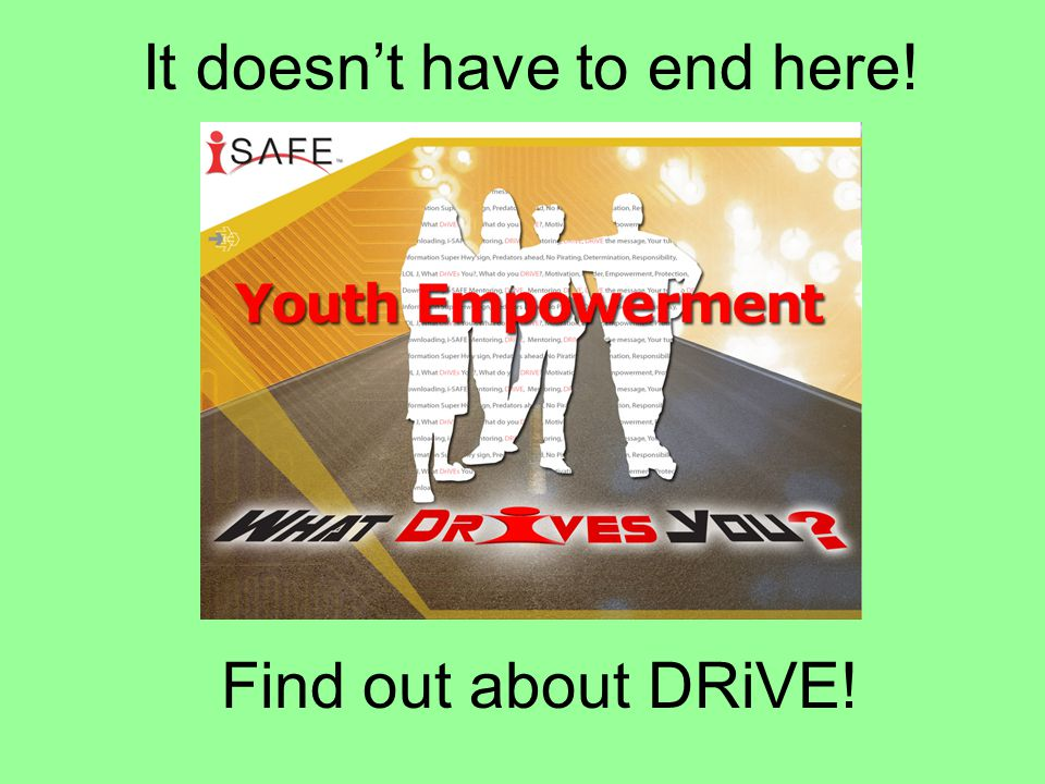 It doesn't have to end here! Find out about DRiVE!