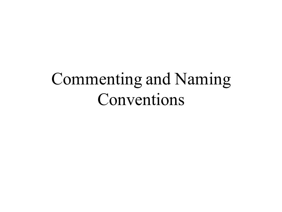 Commenting and Naming Conventions