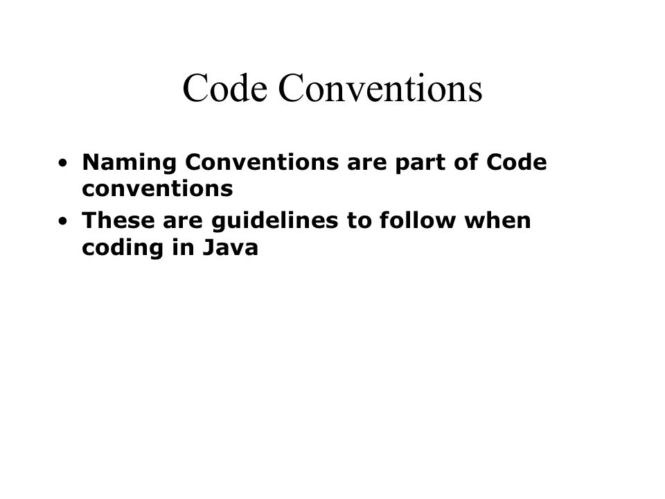 Code Conventions Naming Conventions are part of Code conventions These are guidelines to follow when coding in Java