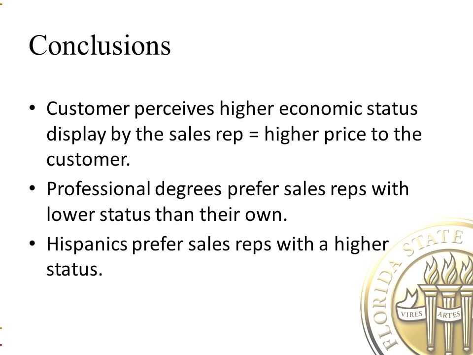 Conclusions Customer perceives higher economic status display by the sales rep = higher price to the customer.