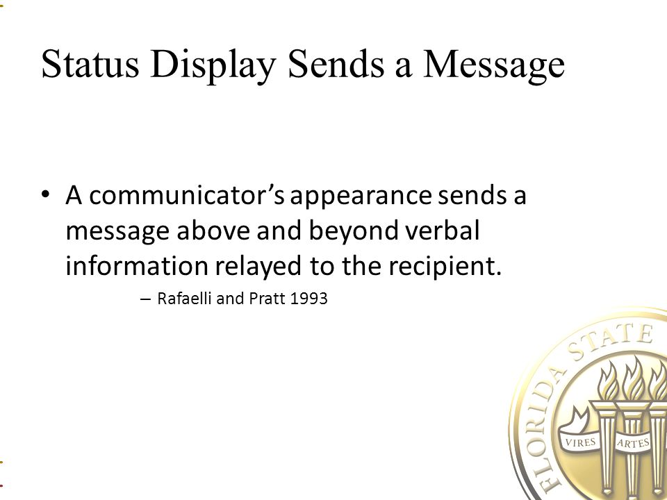 Status Display Sends a Message A communicator's appearance sends a message above and beyond verbal information relayed to the recipient.