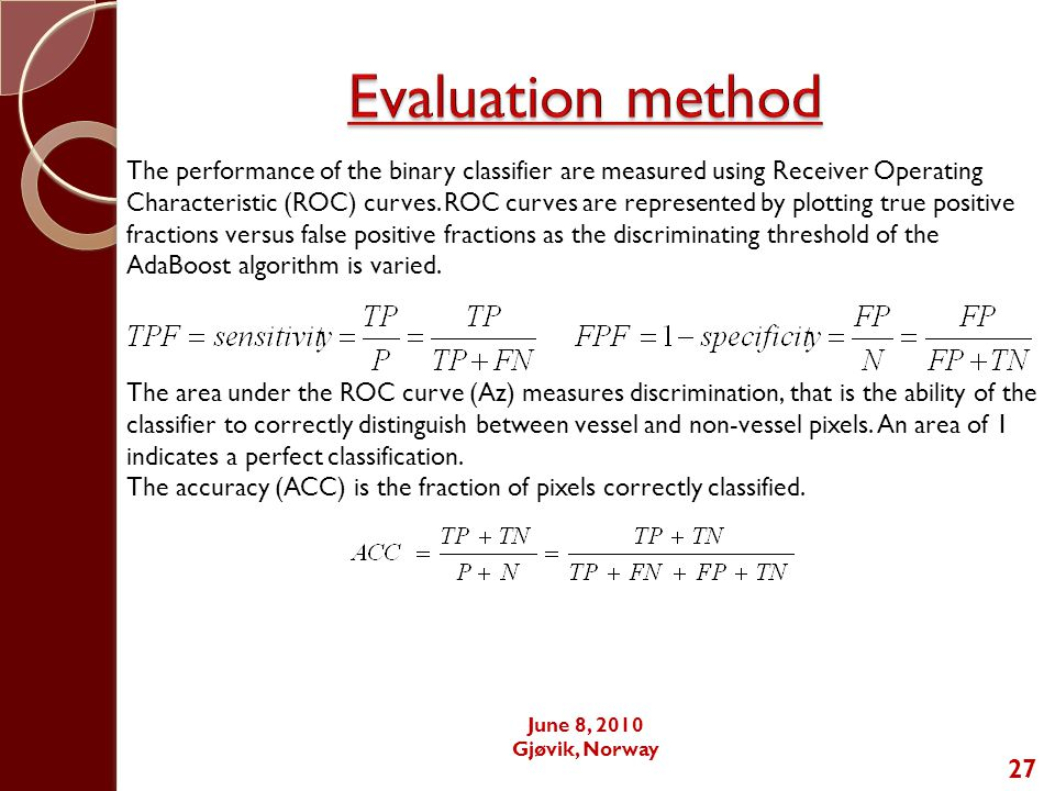 27 The performance of the binary classifier are measured using Receiver Operating Characteristic (ROC) curves.