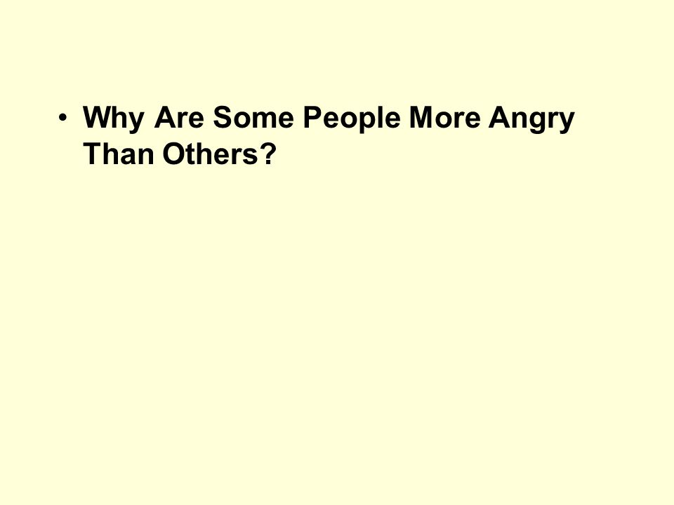 Why Are Some People More Angry Than Others?