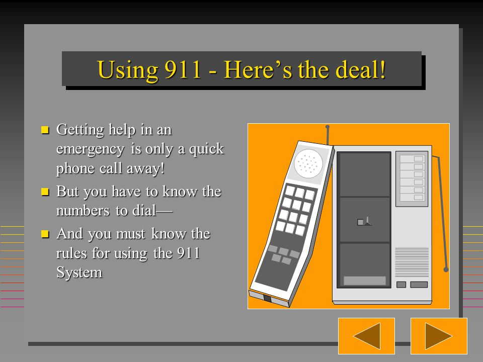 Using 911 - Here's the deal.Getting help in an emergency is only a quick phone call away.