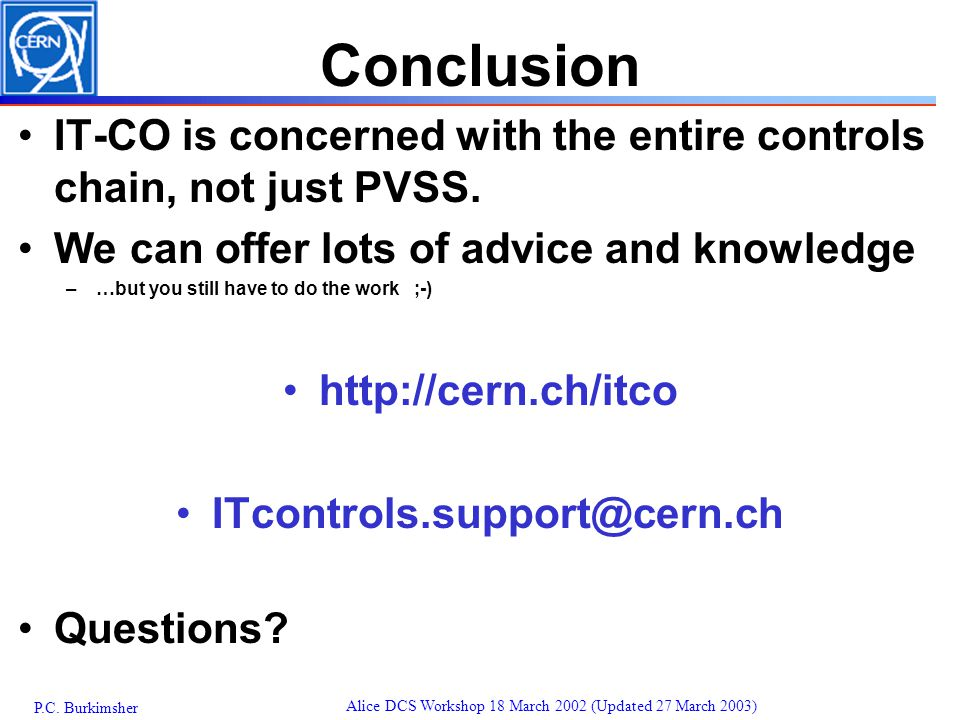 P.C. Burkimsher Alice DCS Workshop 18 March 2002 (Updated 27 March 2003) Conclusion IT-CO is concerned with the entire controls chain, not just PVSS.