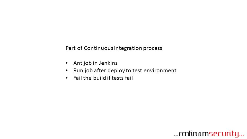 Part of Continuous Integration process Ant job in Jenkins Run job after deploy to test environment Fail the build if tests fail