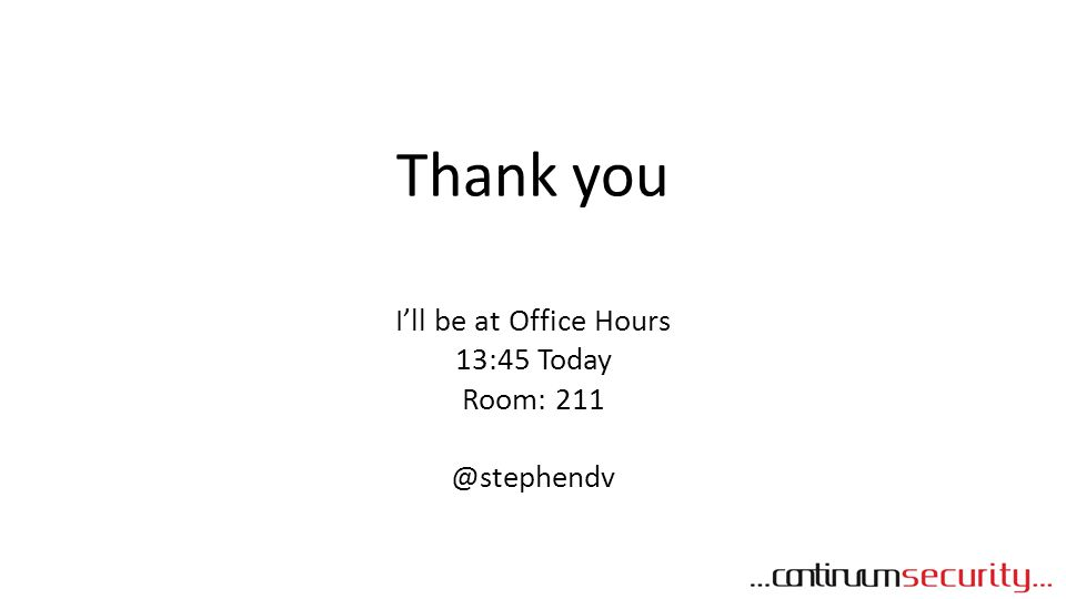 Thank you I'll be at Office Hours 13:45 Today Room: 211 @stephendv