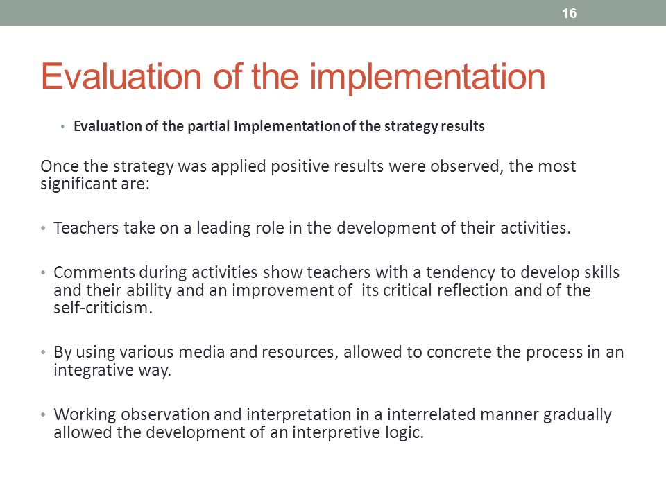 Evaluation of the implementation Evaluation of the partial implementation of the strategy results Once the strategy was applied positive results were observed, the most significant are: Teachers take on a leading role in the development of their activities.