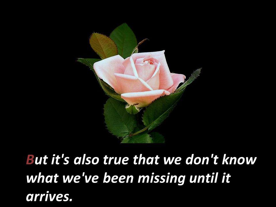 It's true that we don't know what we've got until it's gone,