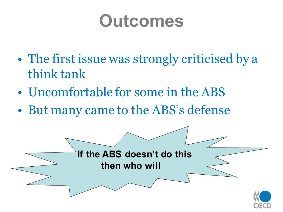 Outcomes The first issue was strongly criticised by a think tank Uncomfortable for some in the ABS But many came to the ABS's defense If the ABS doesn't do this then who will