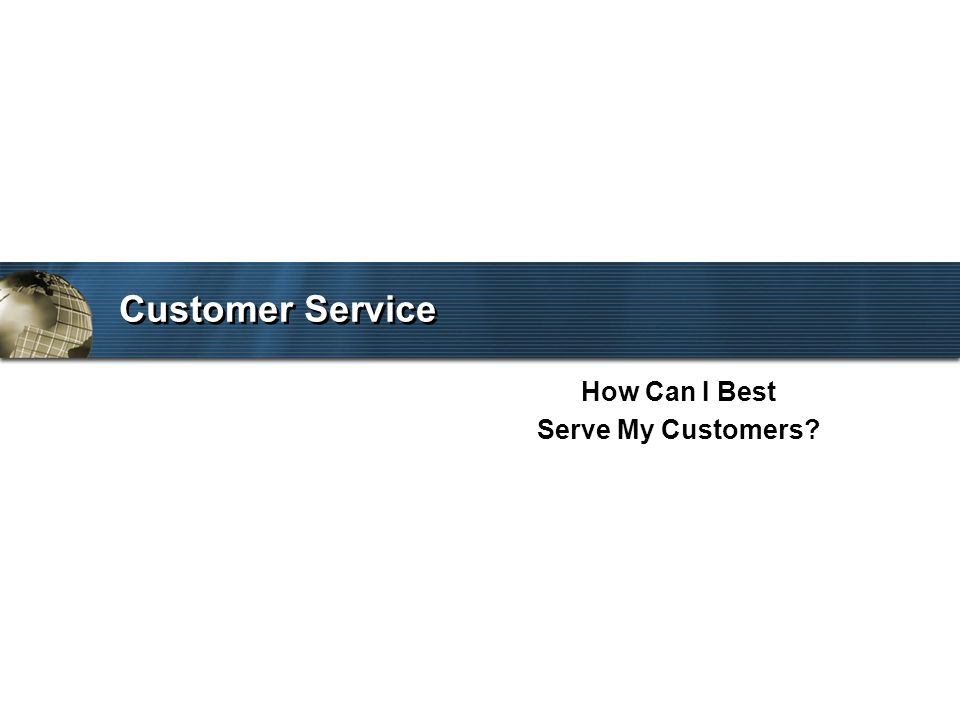 Customer Service How Can I Best Serve My Customers