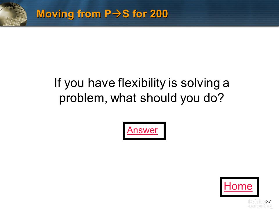 37 Moving from P  S for 200 Home If you have flexibility is solving a problem, what should you do.
