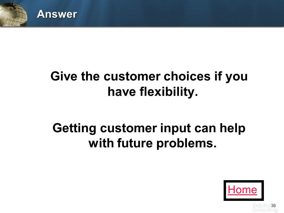 38 Answer Give the customer choices if you have flexibility.