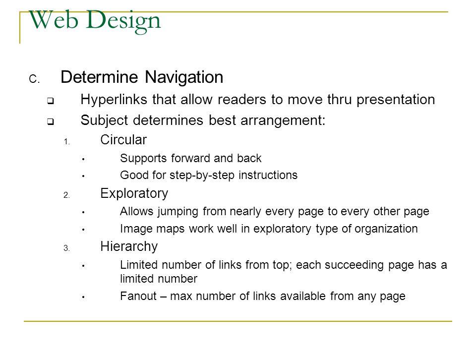 Web Design C. Determine Navigation  Hyperlinks that allow readers to move thru presentation  Subject determines best arrangement: 1. Circular Suppor