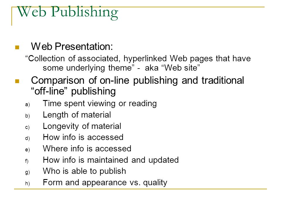 """Web Publishing Web Presentation: """"Collection of associated, hyperlinked Web pages that have some underlying theme"""" - aka """"Web site"""" Comparison of on-l"""