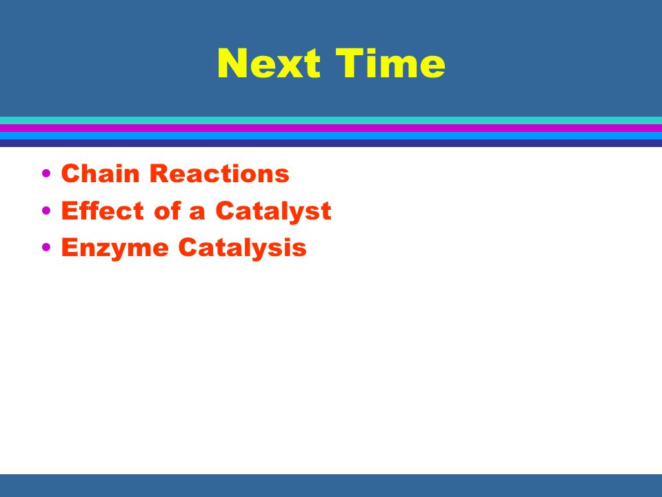 Next Time Chain Reactions Effect of a Catalyst Enzyme Catalysis