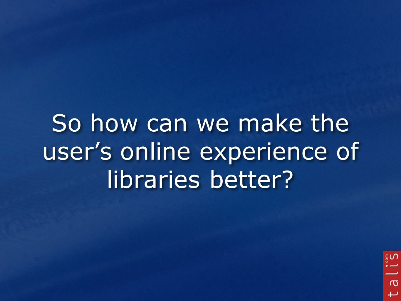 So how can we make the user's online experience of libraries better
