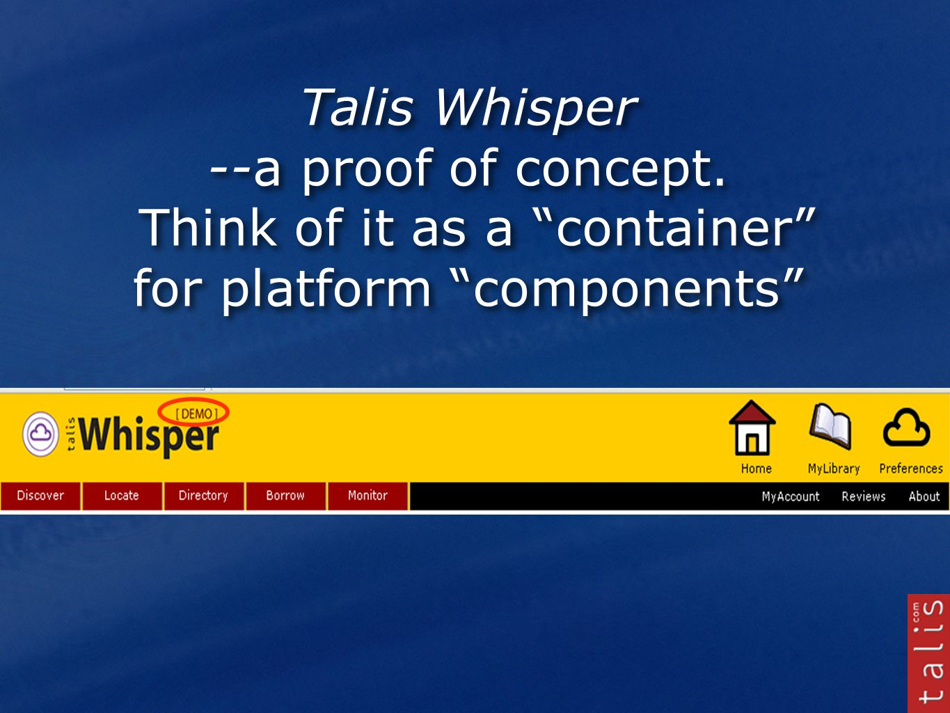 Talis Whisper --a proof of concept. Think of it as a container for platform components
