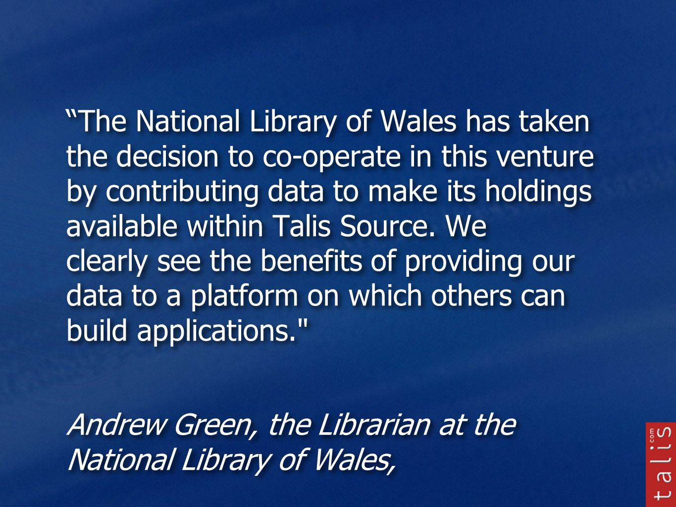 The National Library of Wales has taken the decision to co-operate in this venture by contributing data to make its holdings available within Talis Source.