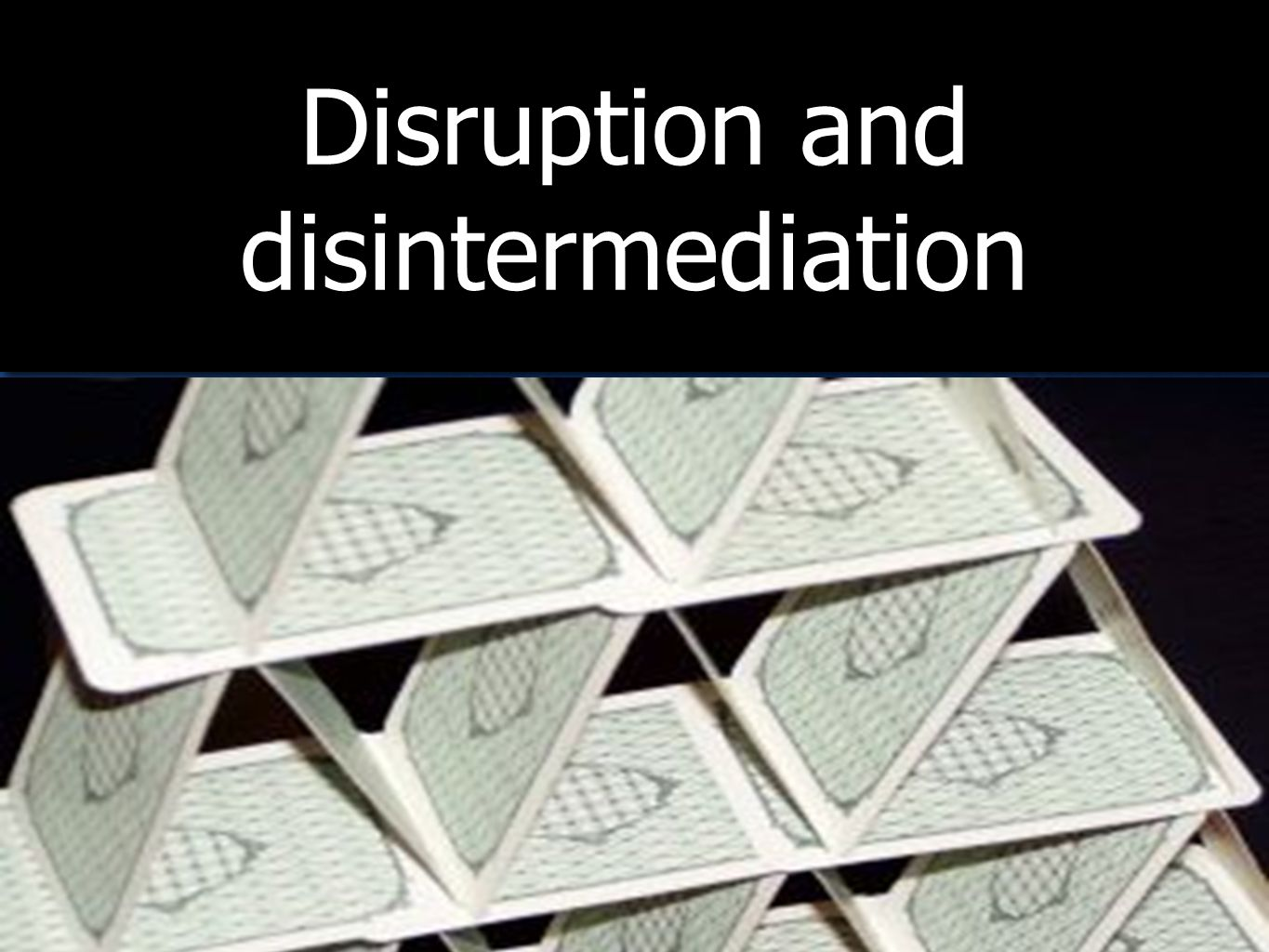 Disruption and disintermediation