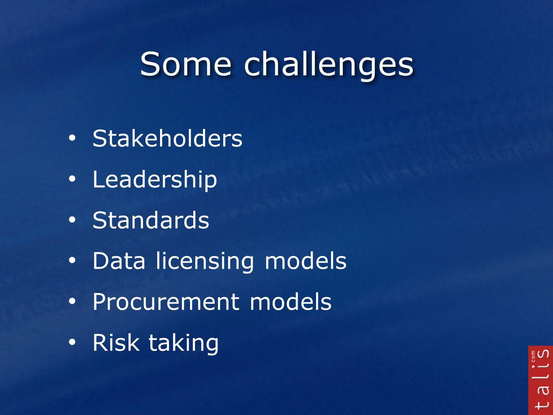 Some challenges Stakeholders Leadership Standards Data licensing models Procurement models Risk taking