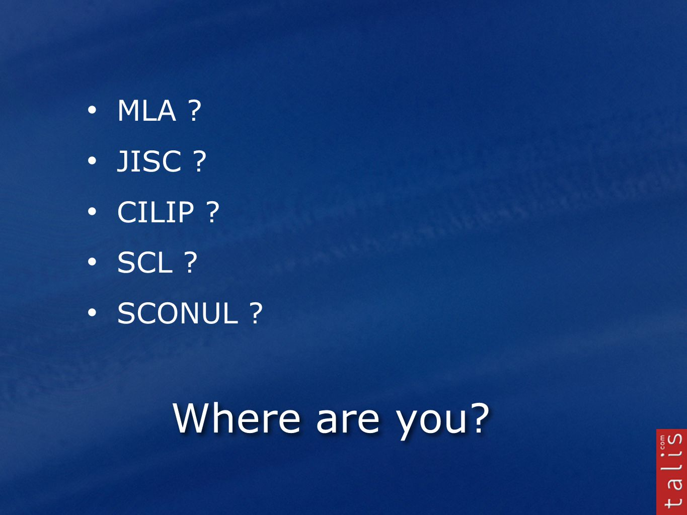 Where are you MLA JISC CILIP SCL SCONUL