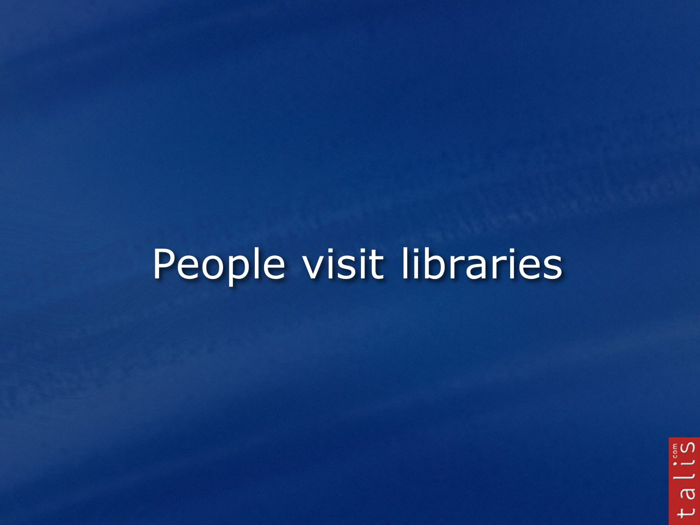 People visit libraries