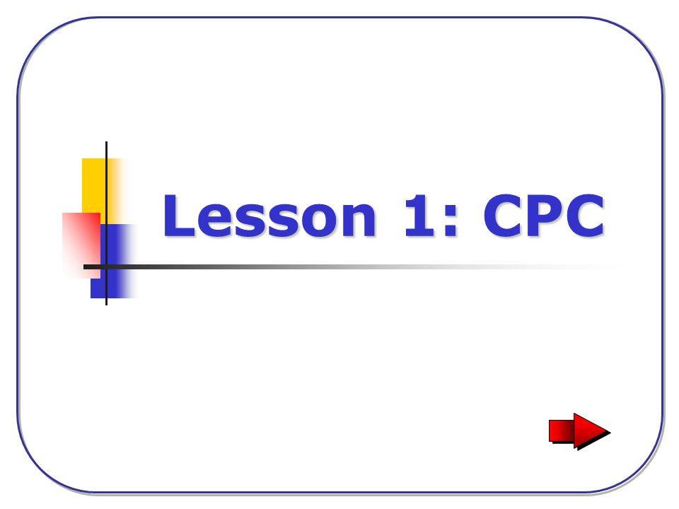 2 of 36 Introduction Lesson 1: CPC